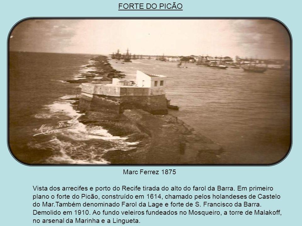 OLHANDO DO FORTE DO PICÃO Augusto Stahl c.1858 Os arrecifes formam uma proteção natural ao porto da cidade do Recife. Na foto, tirada do alto do forte