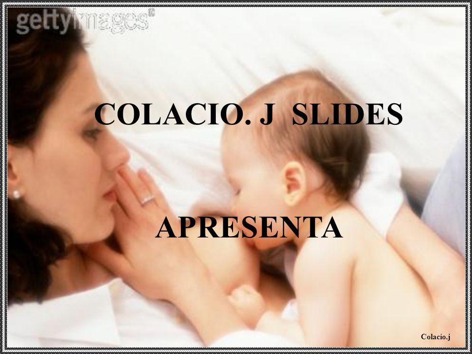 Colacio.j COLACIO. J SLIDES APRESENTA