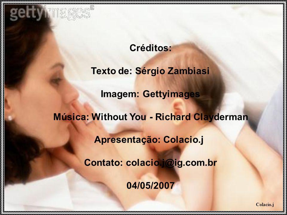 Colacio.j Créditos: Texto de: Sérgio Zambiasi Imagem: Gettyimages Música: Without You - Richard Clayderman Apresentação: Colacio.j Contato: colacio.j@ig.com.br 04/05/2007