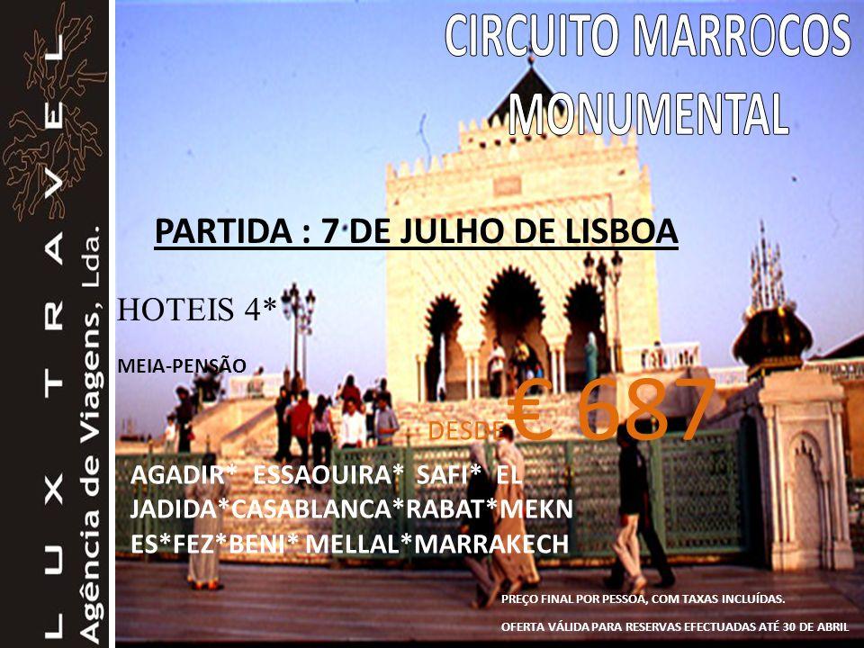PARTIDA : 7 DE JULHO DE LISBOA DESDE 687 HOTEIS 4* MEIA-PENSÃO PREÇO FINAL POR PESSOA, COM TAXAS INCLUÍDAS.