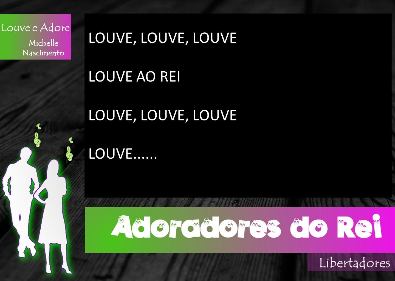 Michelle Nascimento Louve e Adore LOUVE, LOUVE AO REI LOUVE, LOUVE LOUVE......