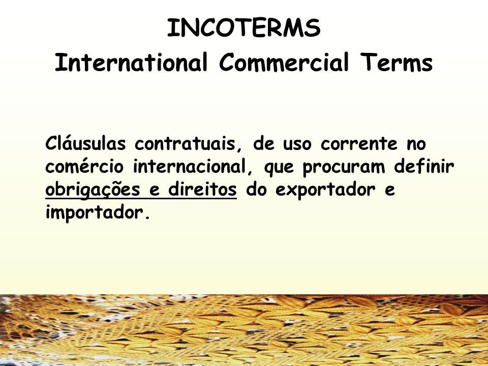 INCOTERMS International Commercial Terms Cláusulas contratuais, de uso corrente no comércio internacional, que procuram definir obrigações e direitos