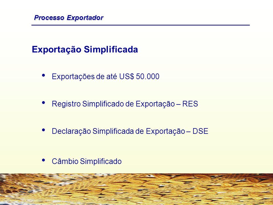 Exportações de até US$ 50.000 Registro Simplificado de Exportação – RES Declaração Simplificada de Exportação – DSE Câmbio Simplificado Processo Expor