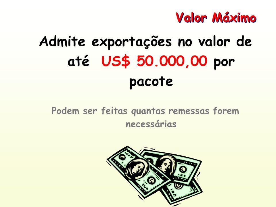Valor Máximo Admite exportações no valor de até US$ 50.000,00 por pacote Podem ser feitas quantas remessas forem necessárias