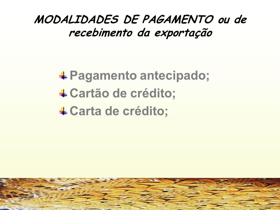 3/5/2014 MODALIDADES DE PAGAMENTO ou de recebimento da exportação Pagamento antecipado; Cartão de crédito; Carta de crédito;