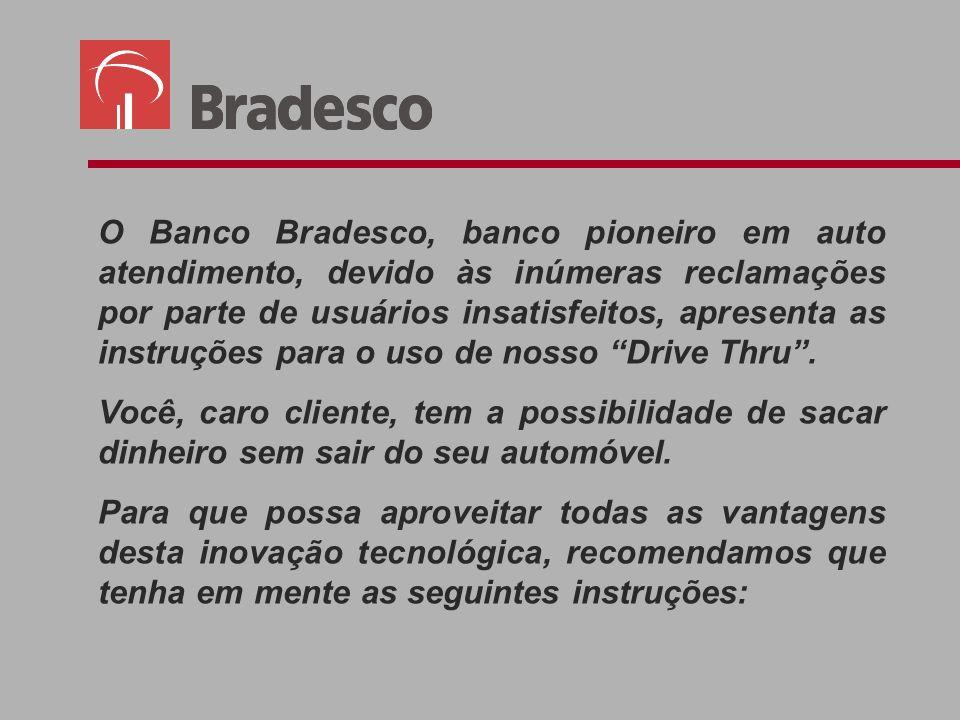 O Banco Bradesco, banco pioneiro em auto atendimento, devido às inúmeras reclamações por parte de usuários insatisfeitos, apresenta as instruções para