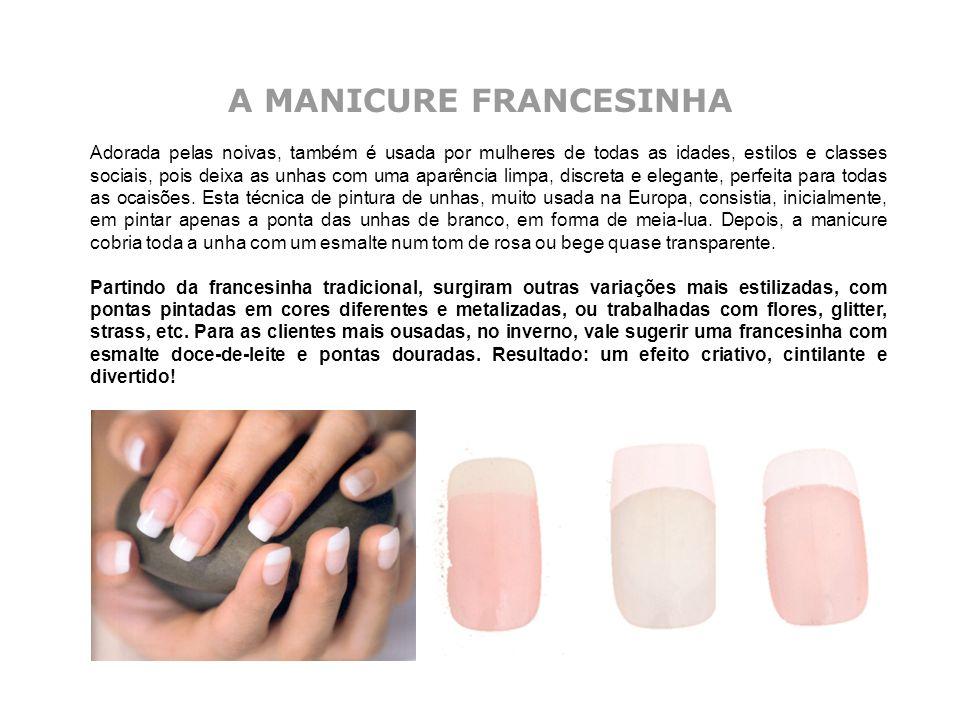 A MANICURE FRANCESINHA Adorada pelas noivas, também é usada por mulheres de todas as idades, estilos e classes sociais, pois deixa as unhas com uma ap