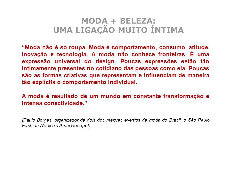 MODA + BELEZA: UMA LIGAÇÃO MUITO ÍNTIMA Moda não é só roupa. Moda é comportamento, consumo, atitude, inovação e tecnologia. A moda não conhece frontei