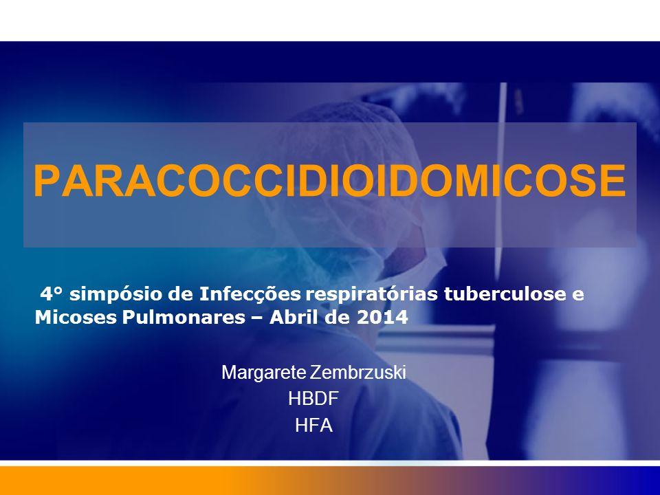 PARACOCCIDIOIDOMICOSE Outras ANFOTERICINAS Anfotericina Lipossomal: Doses mais altas – 3-5 mg/Kg/dia Menos efeitos colaterais Anfotericina de dispersão coloidal – 1mg/Kg/dia Anfotericina complexo lipidico - 5m/Kg/dia Rifampiciana- Formas graves, disseminadas, Associar à anfotericina 600 mg/dia + anfotericina