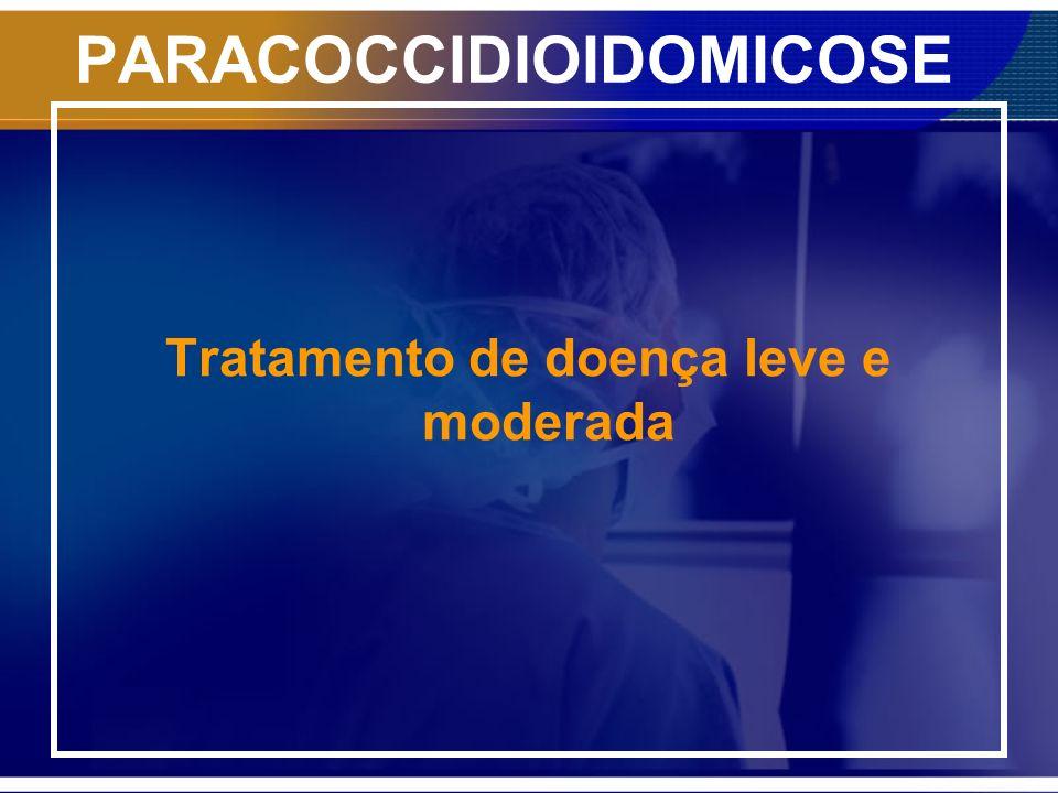 PARACOCCIDIOIDOMICOSE Tratamento de doença leve e moderada
