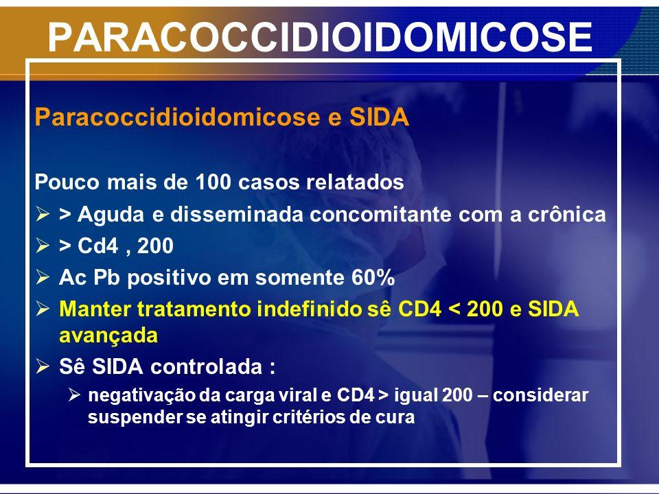 PARACOCCIDIOIDOMICOSE Paracoccidioidomicose e SIDA Pouco mais de 100 casos relatados > Aguda e disseminada concomitante com a crônica > Cd4, 200 Ac Pb