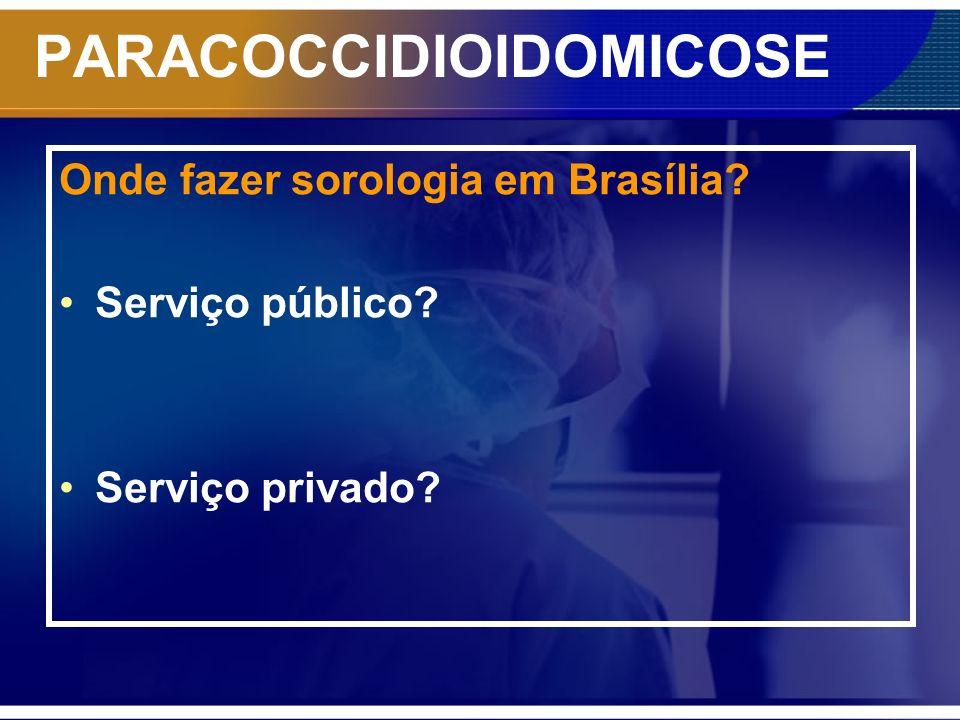 PARACOCCIDIOIDOMICOSE Onde fazer sorologia em Brasília? Serviço público? Serviço privado?