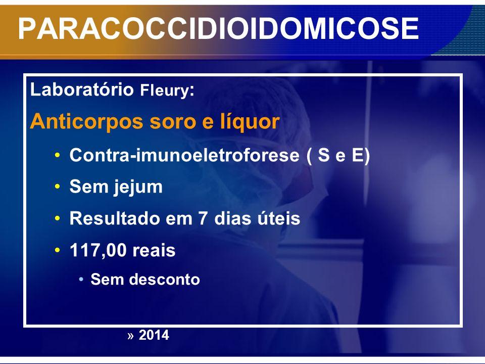 PARACOCCIDIOIDOMICOSE Laboratório Fleury : Anticorpos soro e líquor Contra-imunoeletroforese ( S e E) Sem jejum Resultado em 7 dias úteis 117,00 reais
