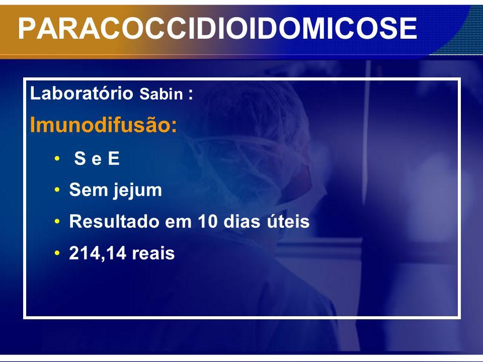 PARACOCCIDIOIDOMICOSE Laboratório Sabin : Imunodifusão: S e E Sem jejum Resultado em 10 dias úteis 214,14 reais