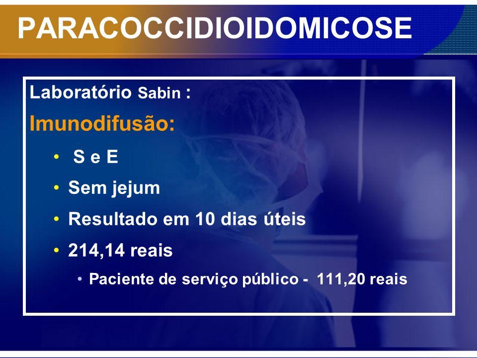 PARACOCCIDIOIDOMICOSE Laboratório Sabin : Imunodifusão: S e E Sem jejum Resultado em 10 dias úteis 214,14 reais Paciente de serviço público - 111,20 r