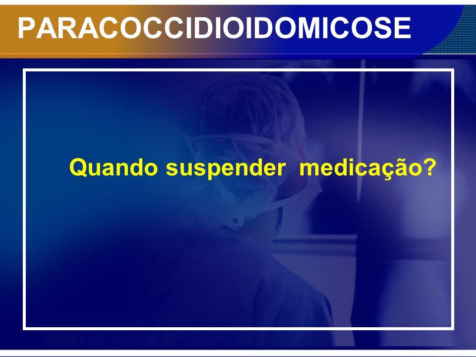 PARACOCCIDIOIDOMICOSE Quando suspender medicação?