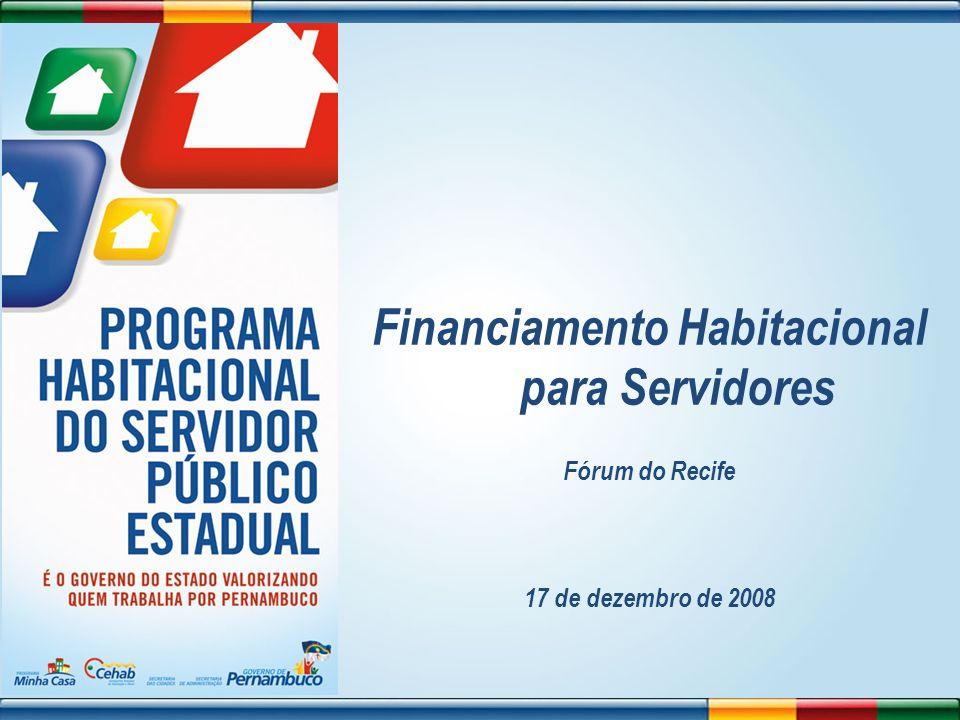 Financiamento Habitacional para Servidores Fórum do Recife 17 de dezembro de 2008