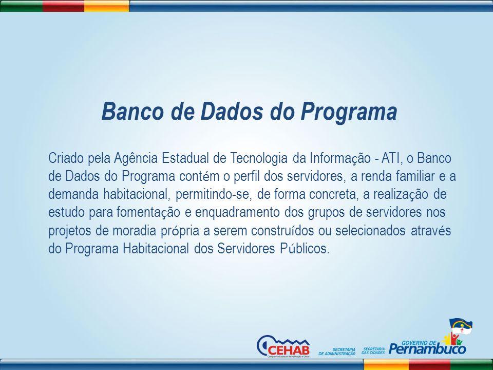 Banco de Dados do Programa Criado pela Agência Estadual de Tecnologia da Informa ç ão - ATI, o Banco de Dados do Programa cont é m o perfil dos servid