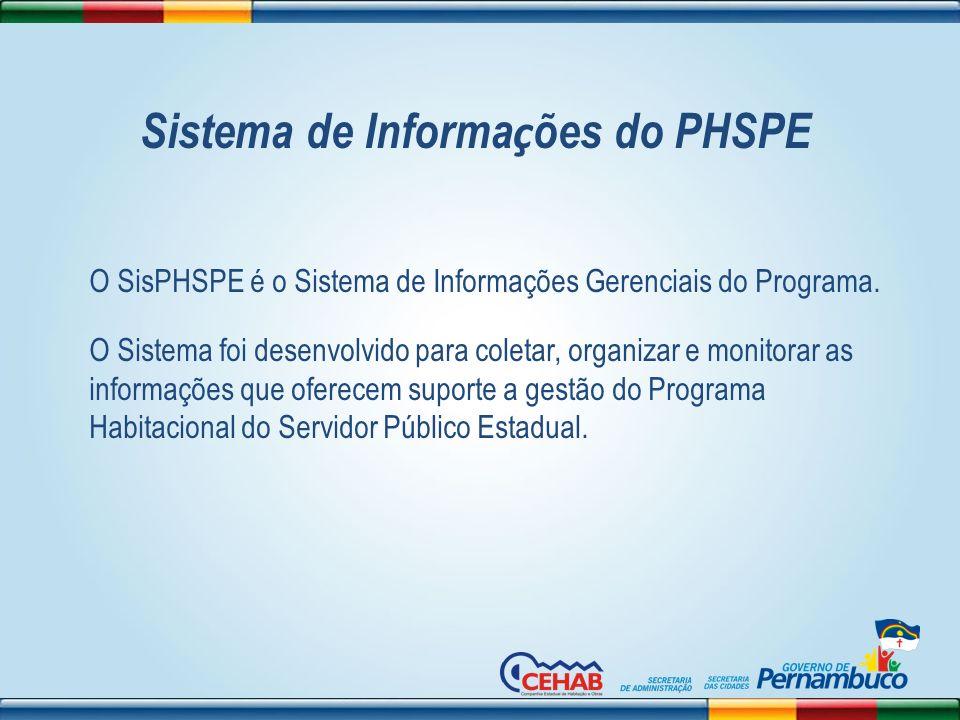 Sistema de Informa ç ões do PHSPE O SisPHSPE é o Sistema de Informações Gerenciais do Programa. O Sistema foi desenvolvido para coletar, organizar e m