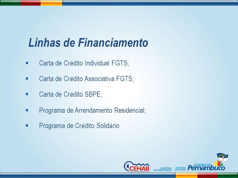Linhas de Financiamento Carta de Cr é dito Individual FGTS; Carta de Cr é dito Associativa FGTS; Carta de Cr é dito SBPE; Programa de Arrendamento Res