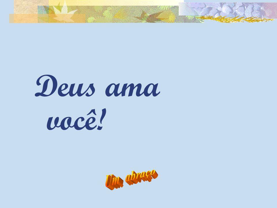 Deus ama você!