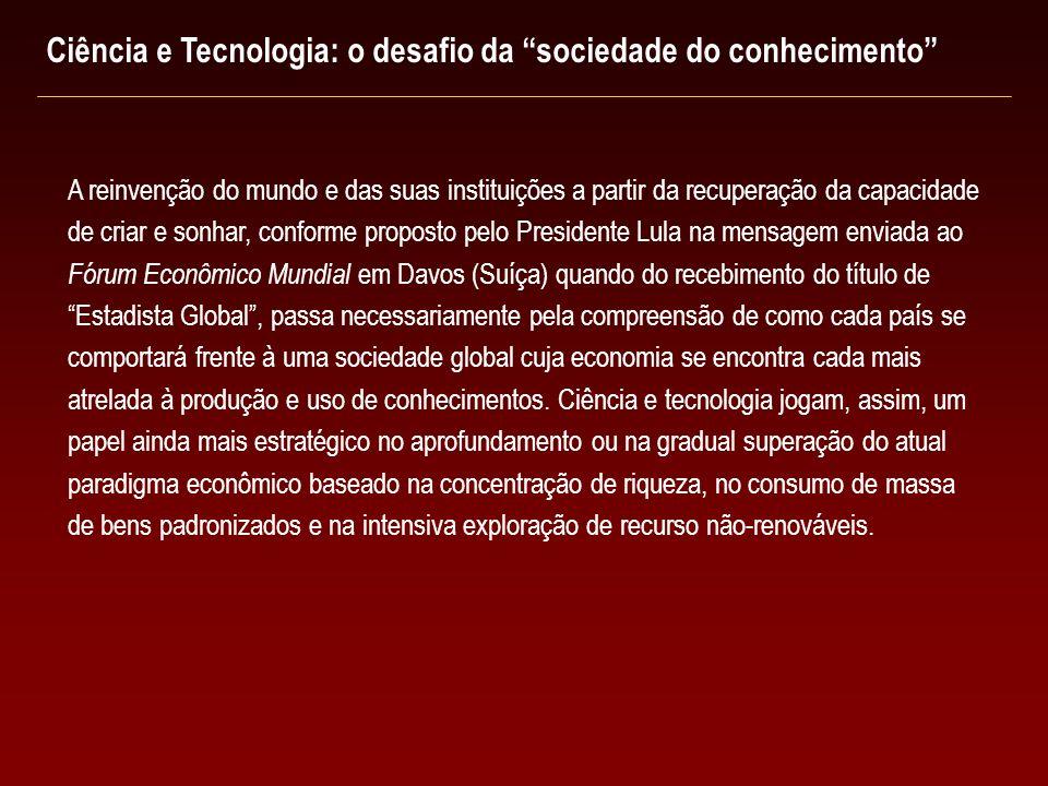 Ciência e Tecnologia: o desafio da sociedade do conhecimento A reinvenção do mundo e das suas instituições a partir da recuperação da capacidade de cr