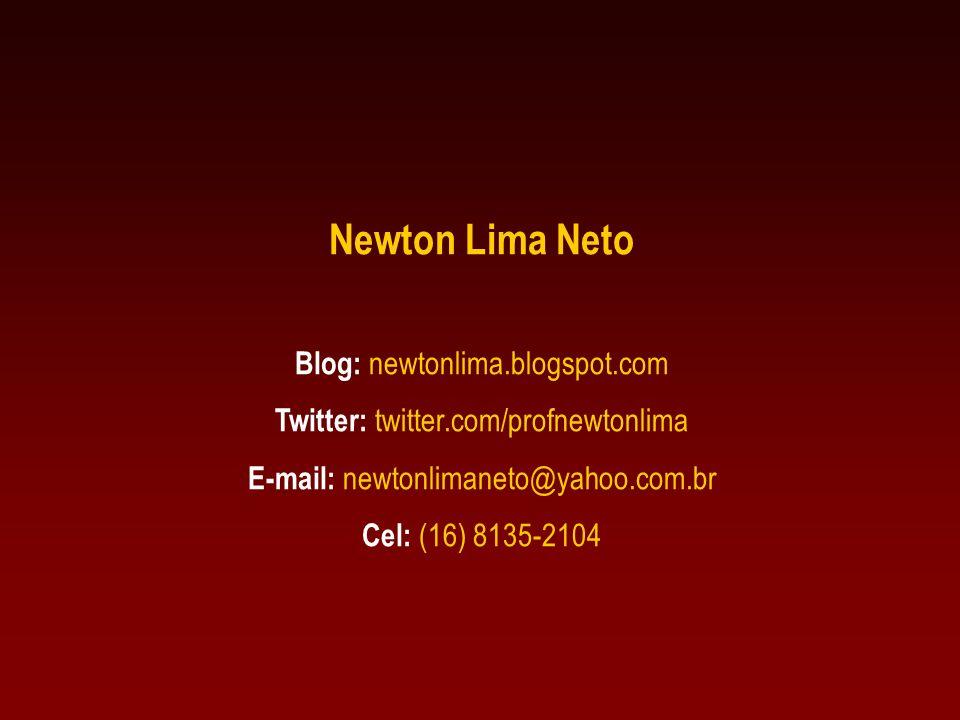 Newton Lima Neto Blog: newtonlima.blogspot.com Twitter: twitter.com/profnewtonlima E-mail: newtonlimaneto@yahoo.com.br Cel: (16) 8135-2104