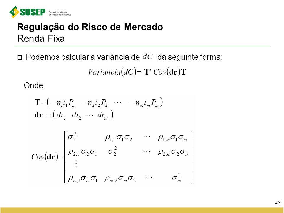 Regulação do Risco de Mercado Renda Fixa Podemos calcular a variância de da seguinte forma: Onde: 43