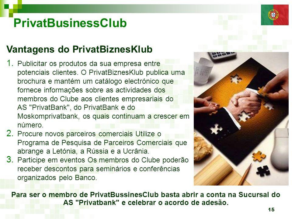 15 PrivatBusinessClub Vantagens do PrivatBiznesKlub Para ser o membro de PrivatBussinesClub basta abrir a conta na Sucursal do AS