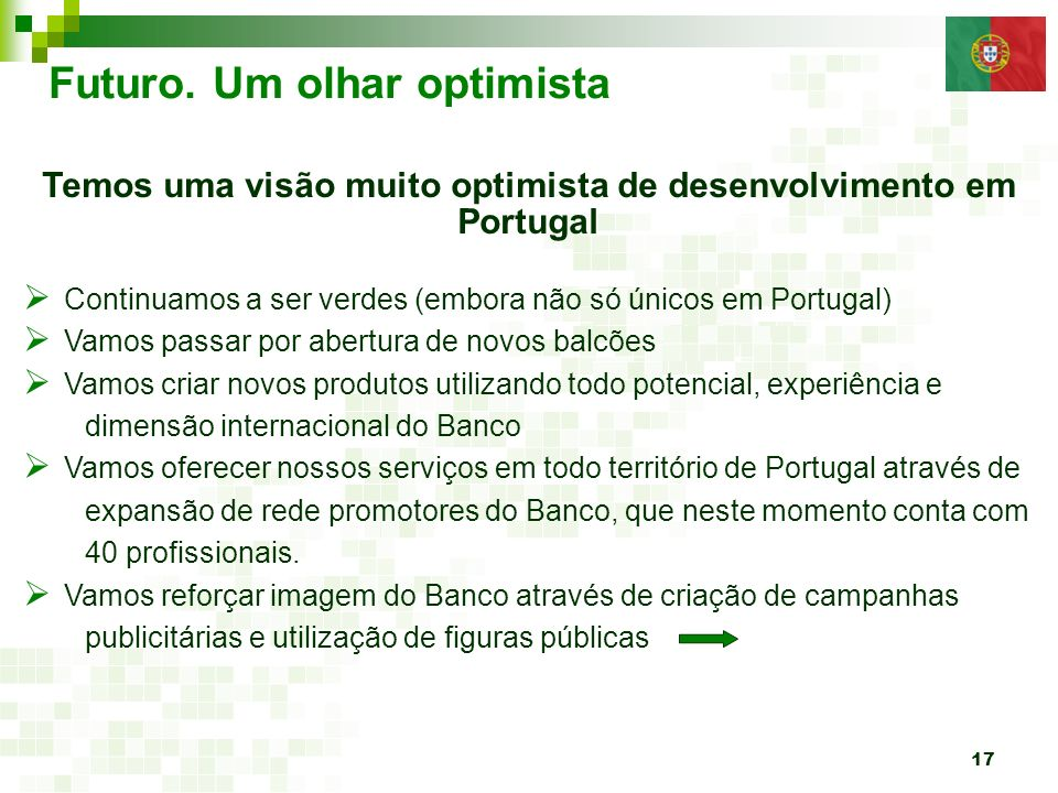 17 Futuro. Um olhar optimista Temos uma visão muito optimista de desenvolvimento em Portugal Continuamos a ser verdes (embora não só únicos em Portuga
