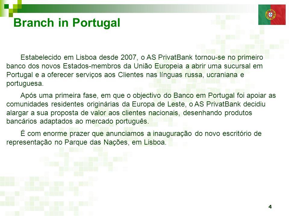 4 Branch in Portugal Estabelecido em Lisboa desde 2007, o AS PrivatBank tornou-se no primeiro banco dos novos Estados-membros da União Europeia a abri