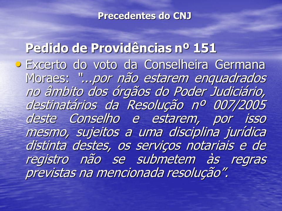 Precedentes do CNJ Pedido de Providências nº 151 Excerto do voto da Conselheira Germana Moraes:...por não estarem enquadrados no âmbito dos órgãos do