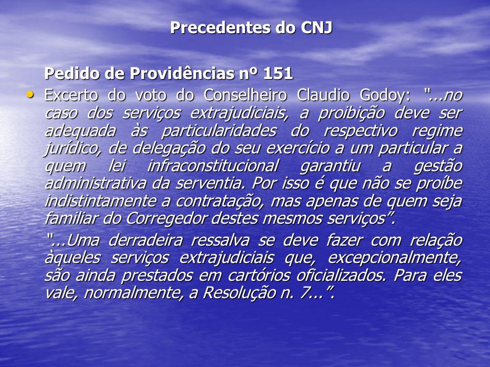 Precedentes do CNJ Pedido de Providências nº 151 Excerto do voto do Conselheiro Claudio Godoy:...no caso dos serviços extrajudiciais, a proibição deve