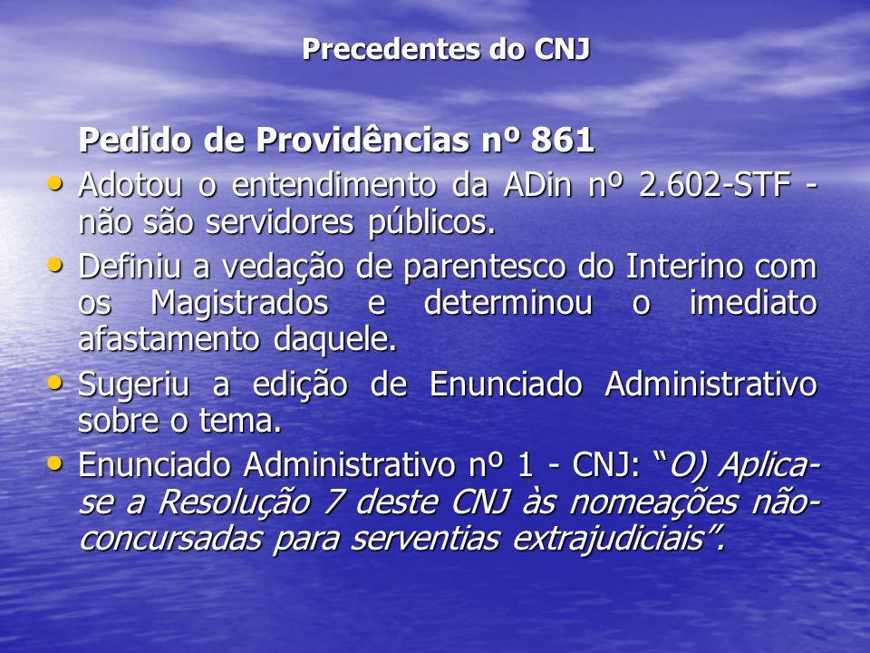 Precedentes do CNJ Pedido de Providências nº 861 Adotou o entendimento da ADin nº 2.602-STF - não são servidores públicos. Adotou o entendimento da AD