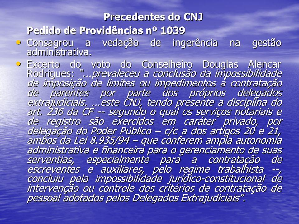 Precedentes do CNJ Pedido de Providências nº 1039 Consagrou a vedação de ingerência na gestão administrativa. Consagrou a vedação de ingerência na ges