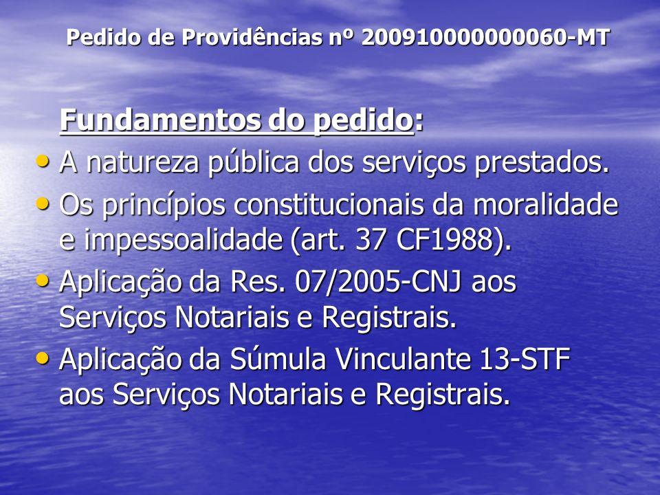 Pedido de Providências nº 200910000000060-MT Fundamentos do pedido: A natureza pública dos serviços prestados. A natureza pública dos serviços prestad