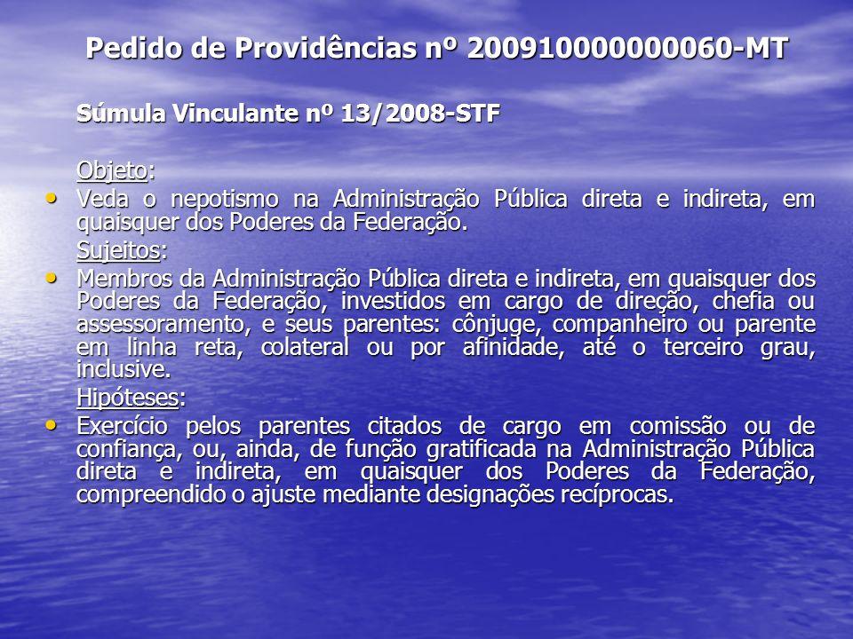 Pedido de Providências nº 200910000000060-MT Súmula Vinculante nº 13/2008-STF Objeto: Veda o nepotismo na Administração Pública direta e indireta, em