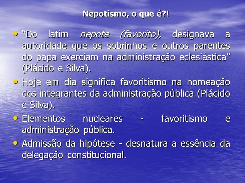 Nepotismo, o que é?! Do latim nepote (favorito), designava a autoridade que os sobrinhos e outros parentes do papa exerciam na administração eclesiást