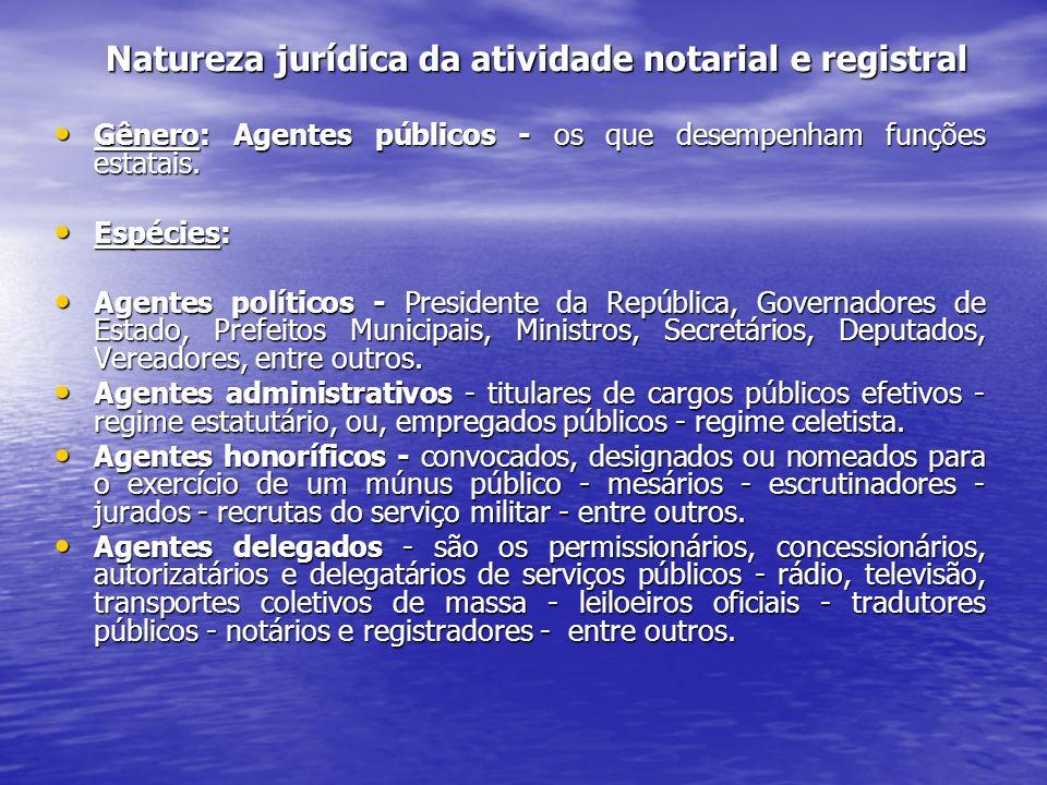 Natureza jurídica da atividade notarial e registral Gênero: Agentes públicos - os que desempenham funções estatais. Gênero: Agentes públicos - os que