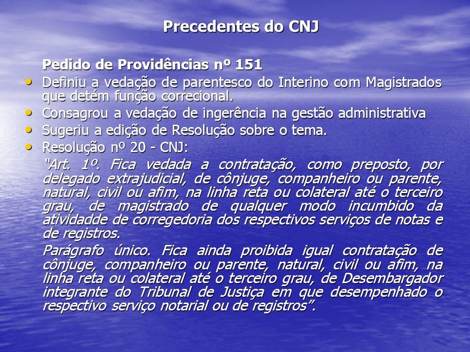 Precedentes do CNJ Pedido de Providências nº 151 Excerto do voto da Conselheira Germana Moraes:...por não estarem enquadrados no âmbito dos órgãos do Poder Judiciário, destinatários da Resolução nº 007/2005 deste Conselho e estarem, por isso mesmo, sujeitos a uma disciplina jurídica distinta destes, os serviços notariais e de registro não se submetem às regras previstas na mencionada resolução.