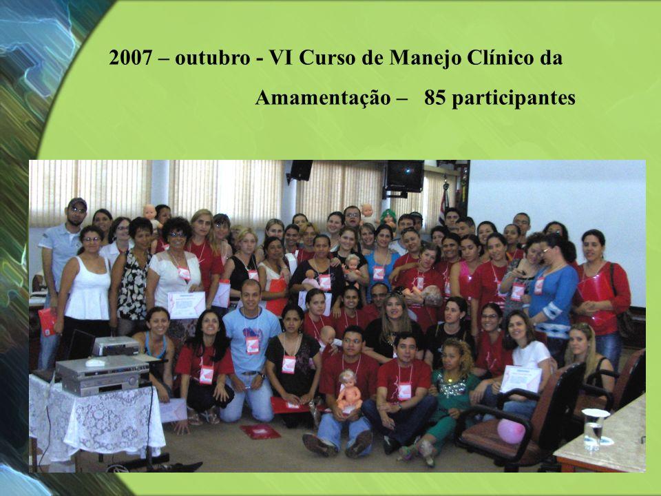 2007 – outubro - VI Curso de Manejo Clínico da Amamentação – 85 participantes