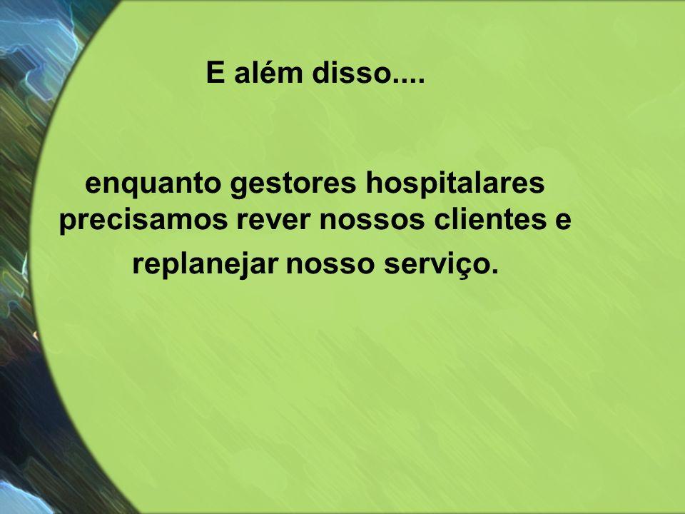E além disso.... enquanto gestores hospitalares precisamos rever nossos clientes e replanejar nosso serviço.