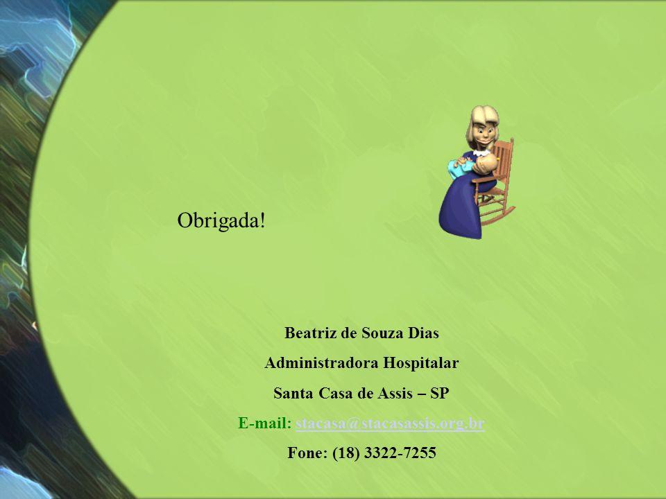 Obrigada! Beatriz de Souza Dias Administradora Hospitalar Santa Casa de Assis – SP E-mail: stacasa@stacasassis.org.brstacasa@stacasassis.org.br Fone: