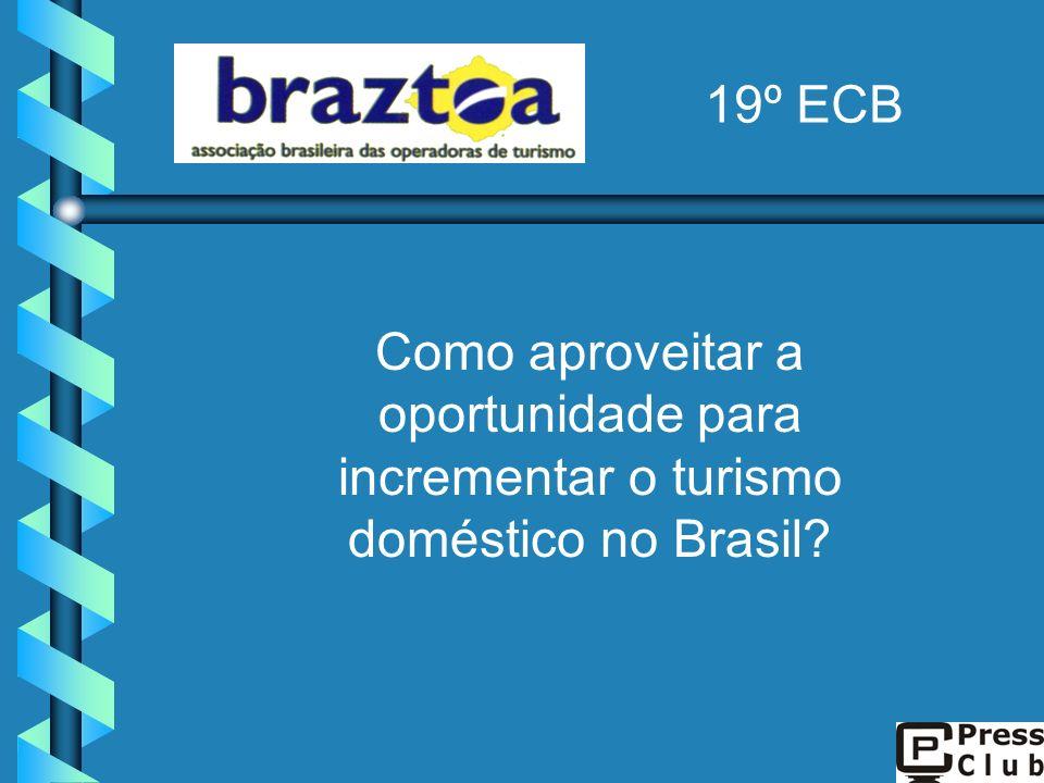 Como aproveitar a oportunidade para incrementar o turismo doméstico no Brasil? 19º ECB