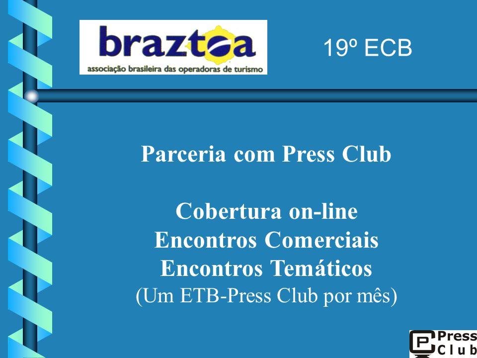 Parceria com Press Club Cobertura on-line Encontros Comerciais Encontros Temáticos (Um ETB-Press Club por mês) 19º ECB