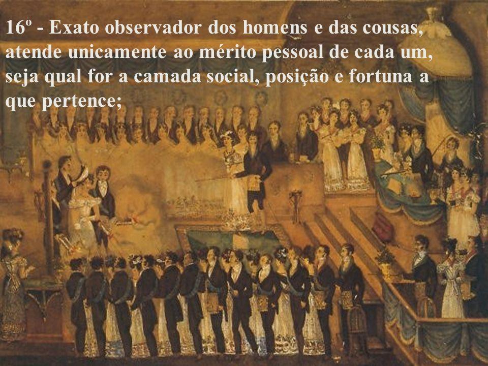 15º - Justo e valoroso, defende o oprimido e protege a inocência, não exaltando jamais os serviços prestados;