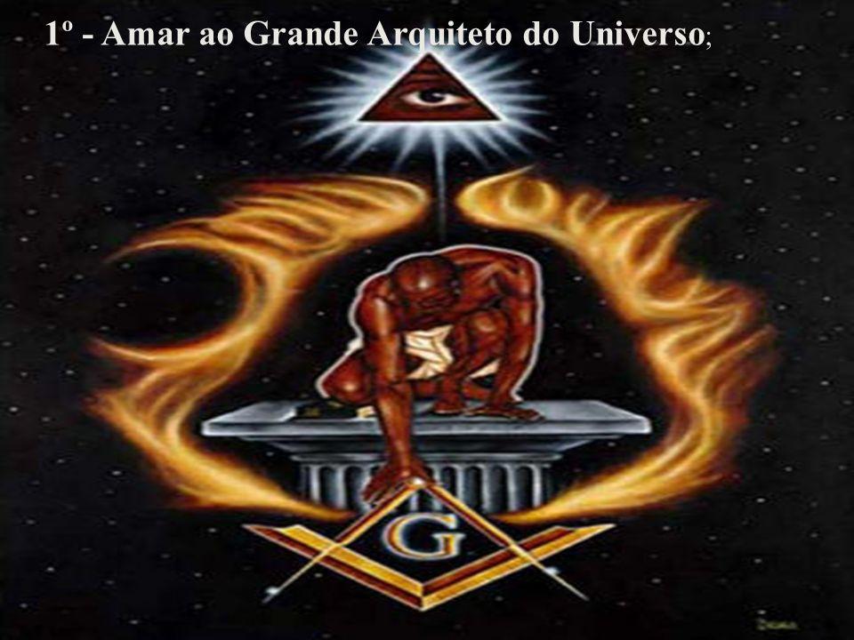 1º - Amar ao Grande Arquiteto do Universo ;