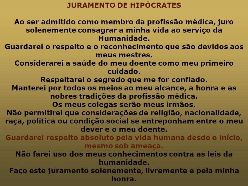JURAMENTO DE HIPÓCRATES Ao ser admitido como membro da profissão médica, juro solenemente consagrar a minha vida ao serviço da Humanidade. Guardarei o