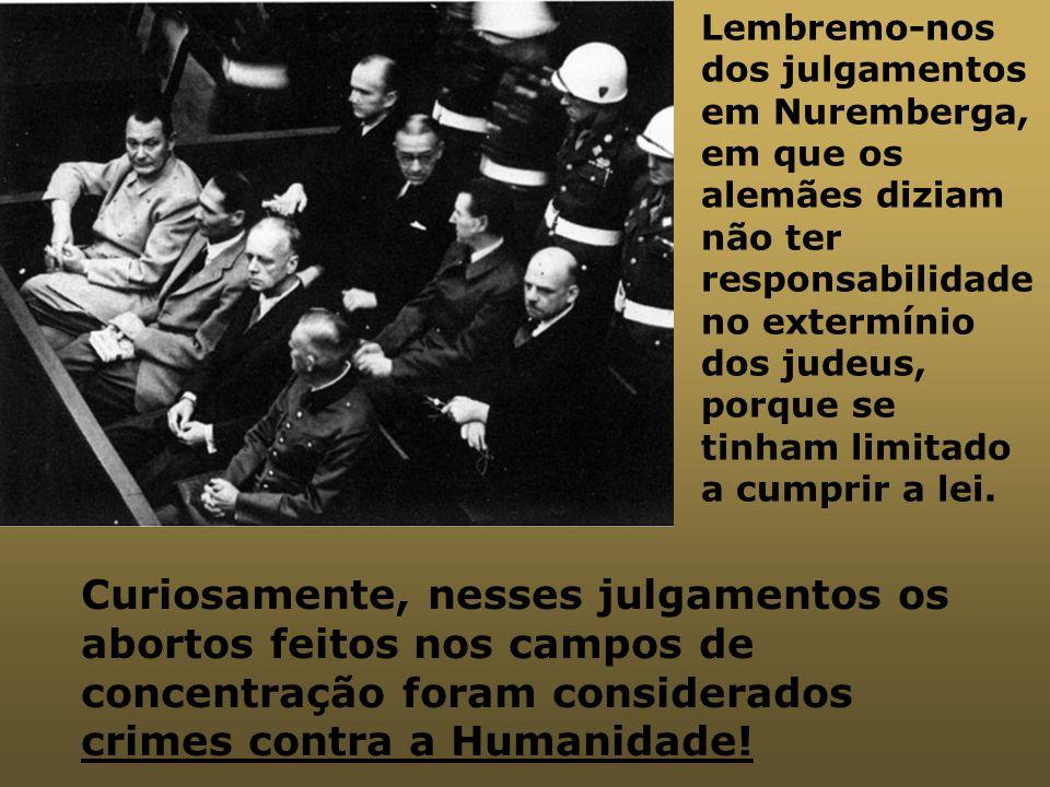 Lembremo-nos dos julgamentos em Nuremberga, em que os alemães diziam não ter responsabilidade no extermínio dos judeus, porque se tinham limitado a cu