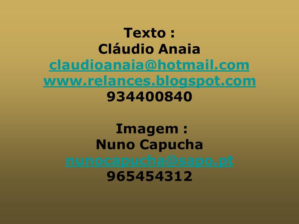 Texto : Cláudio Anaia claudioanaia@hotmail.com www.relances.blogspot.com 934400840 Imagem : Nuno Capucha nunocapucha@sapo.pt 965454312